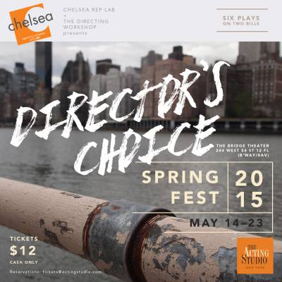 Chelsea Rep LAB presents DIRECTOR'S CHOICE-SPRINGFEST 2015 One-act Play Festival MAY 14-23.