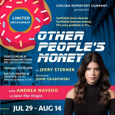 Chelsea Rep presents  OTHER PEOPLE'S MONEY by Jerry Sterner featuring studio alumna ANDREA NAVEDO of hit show JANE THE VIRGIN